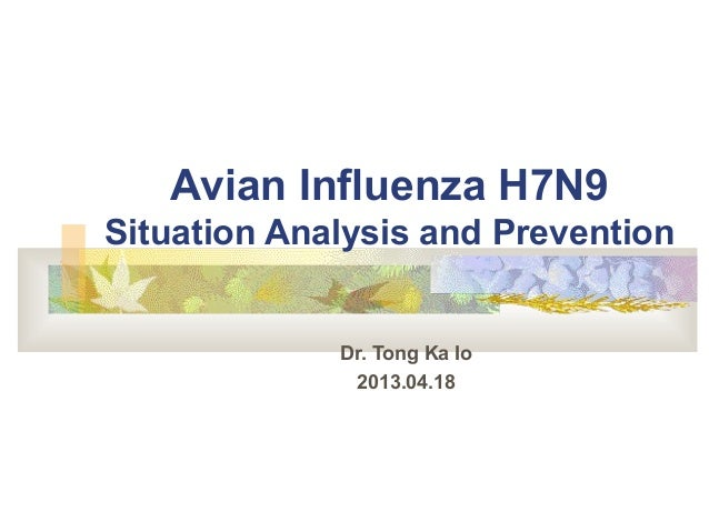 Avian Influenza H7N9Situation Analysis and Prevention             Dr. Tong Ka Io              2013.04.18