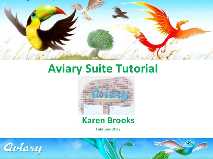 Aviary Suite Tutorial Karen Brooks February 2012