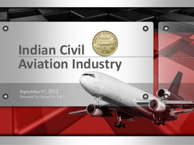 1  Indian Civil Aviation Industry September 07, 2012 Presented by Group No. 2 & 3  l