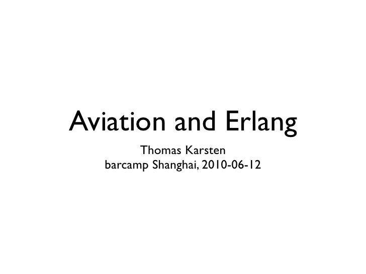 Aviation and Erlang         Thomas Karsten   barcamp Shanghai, 2010-06-12