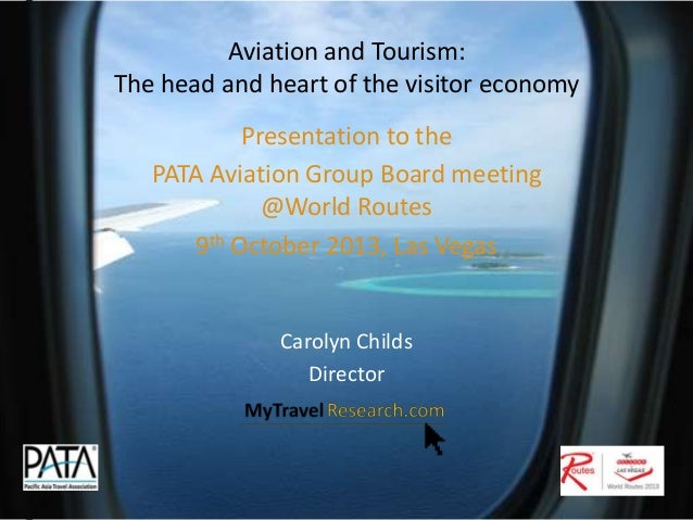 Aviation and Tourism: The head and heart of the visitor economy Presentation to the PATA Aviation Group Board meeting @Wor...
