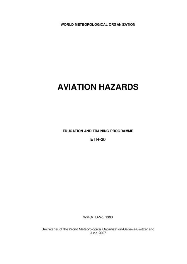 WORLD METEOROLOGICAL ORGANIZATION AVIATION HAZARDS EDUCATION AND TRAINING PROGRAMME ETR-20 WMO/TD-No. 1390 Secretariat of ...