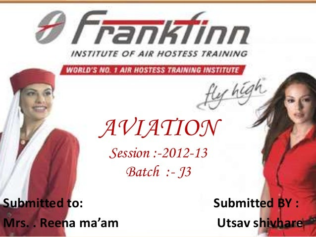 AVIATION Session :-2012-13 Batch :- J3 Submitted to: Mrs. . Reena ma'am  Submitted BY : Utsav shivhare