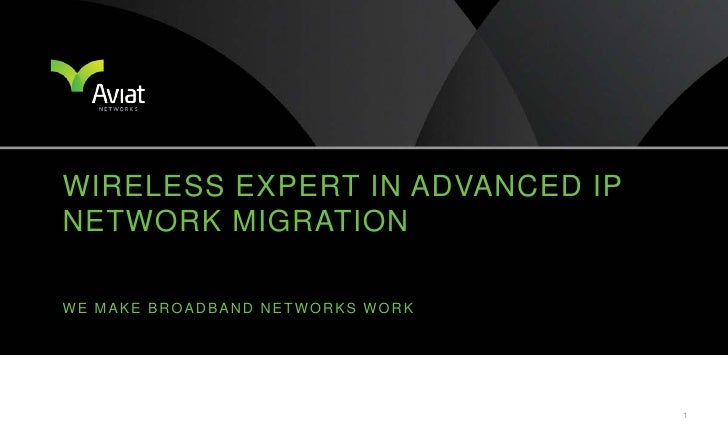 WIRELESS EXPERT IN ADVANCED IP NETWORK MIGRATION  WE MAKE BROADBAND NETWORKS WORK                                       1