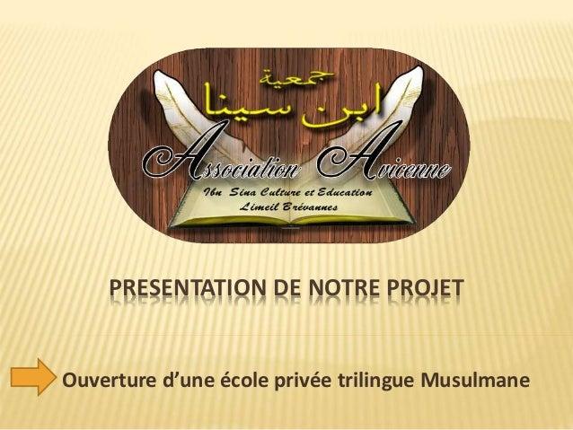 PRESENTATION DE NOTRE PROJET Ouverture d'une école privée trilingue Musulmane
