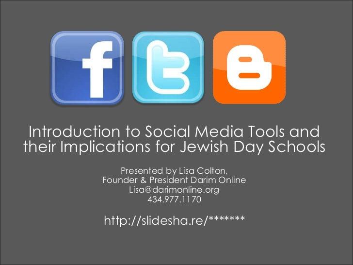 Introduction to Social Media Tools and their Implications for Jewish Day Schools<br />Presented by Lisa Colton, <br />Foun...