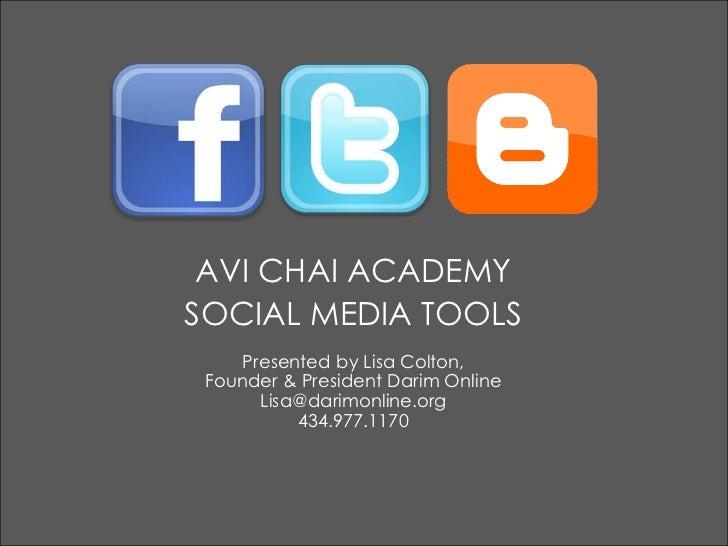 AVI CHAI ACADEMY<br />SOCIAL MEDIA TOOLS<br />Presented by Lisa Colton, <br />Founder & President Darim Online<br />Lisa@d...