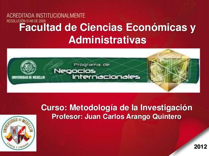 Facultad de Ciencias Económicas y          Administrativas    Curso: Metodología de la Investigación      Profesor: Juan C...