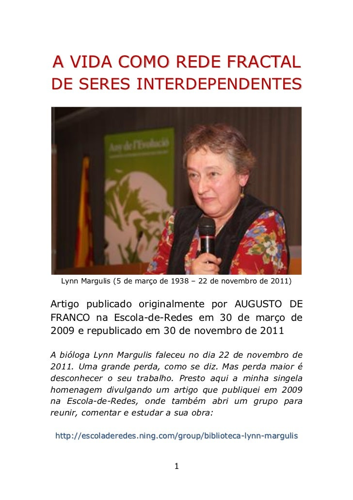 A VIDA COMO REDE FRACTALD E S ER ES I NT ER D EP EN DE NT ES  Lynn Margulis (5 de março de 1938 – 22 de novembro de 2011)A...