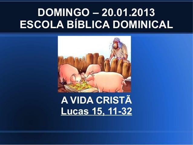 DOMINGO – 20.01.2013ESCOLA BÍBLICA DOMINICAL      A VIDA CRISTÃ      Lucas 15, 11-32