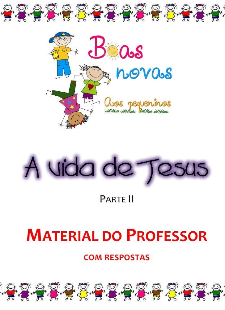 A vida de jesus - Parte 2 - MATERIAL DO PROFESSOR