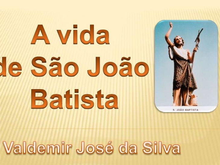 JOÃO BATISTA Também conhecido como João, o Batizador, ele  foi um pregador judeu; Segundo o Evangelho de São Lucas, João...