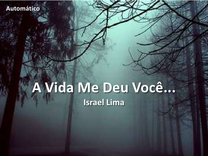 Automático       A Vida Me Deu Você...              Israel Lima