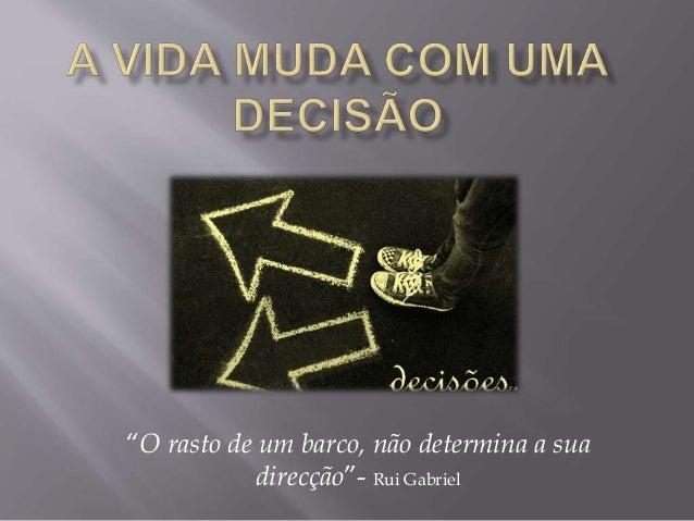 """""""O rasto de um barco, não determina a sua direcção""""- Rui Gabriel"""