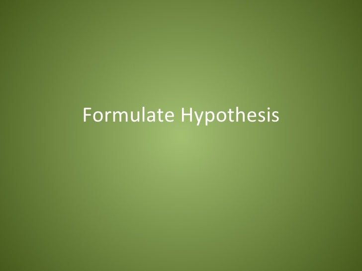 Formulate Hypothesis