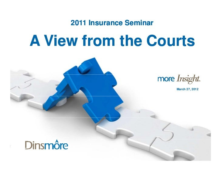 2011 Insurance SeminarA View from the Courts                              March 27, 2012