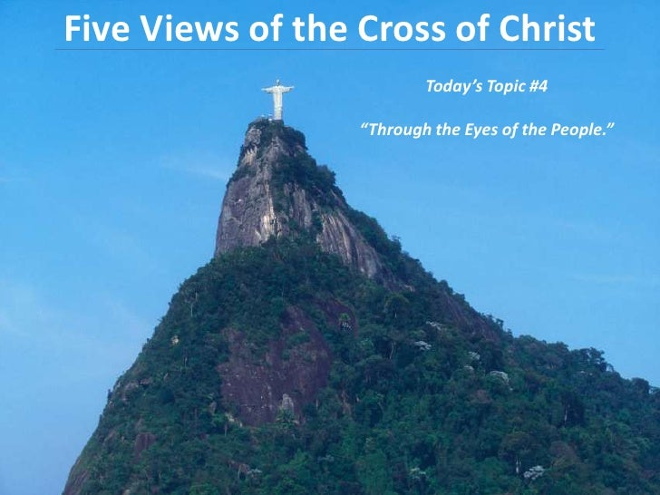 "Five Views of the Cross of Christ <br />Today's Topic #4<br />""Through the Eyes of the People.""<br />"