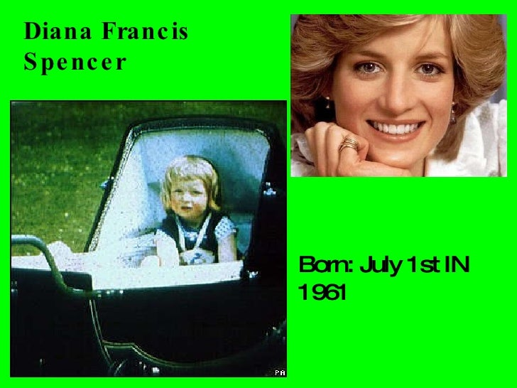 Diana Francis Spencer Born: July 1st IN 1961