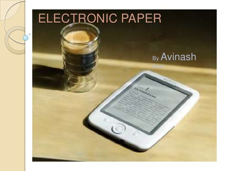 ELECTRONIC PAPER<br />By Avinash Arun<br />