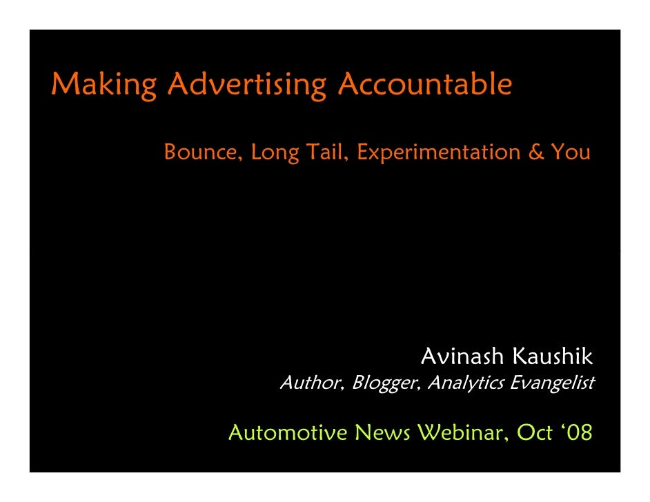Making Advertising Accountable        Bounce, Long Tail, Experimentation & You                                      Avinas...