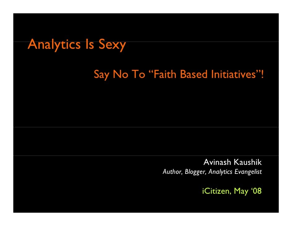 "A l ti Is S Analytics I Sexy           Say N T ""Faith B d I           S No To ""F h Based Initiatives""!                    ..."