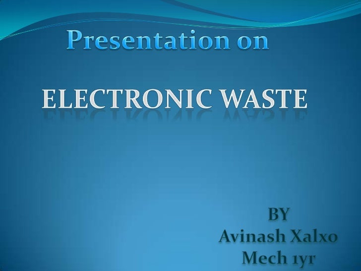 • Electronic waste (e-waste) comprises wasteelectronics/electrical goods that use or have reachedtheir end of the life.• E...