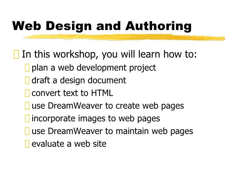 Web Design and Authoring <ul><li>In this workshop, you will learn how to: </li></ul><ul><ul><li>plan a web development pro...