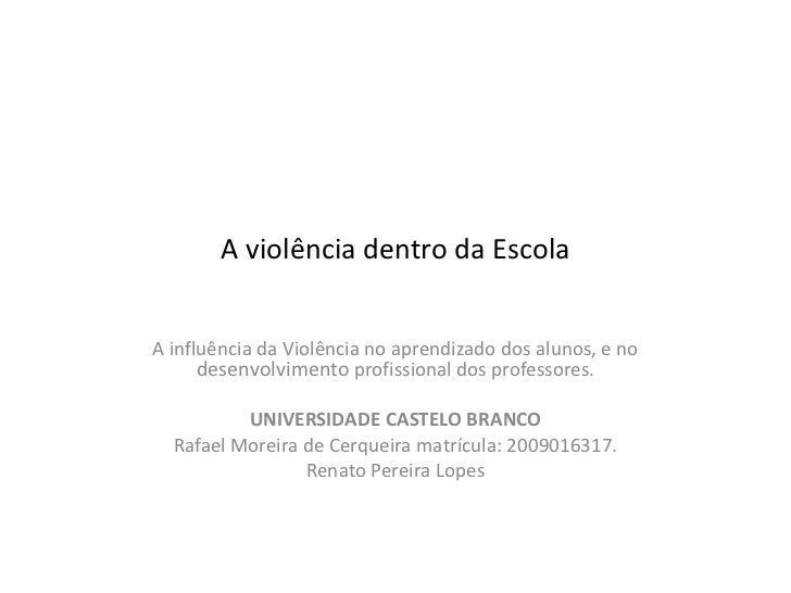 A violência dentro da Escola<br />A influência da Violência no aprendizado dos alunos, e no desenvolvimento profissional d...