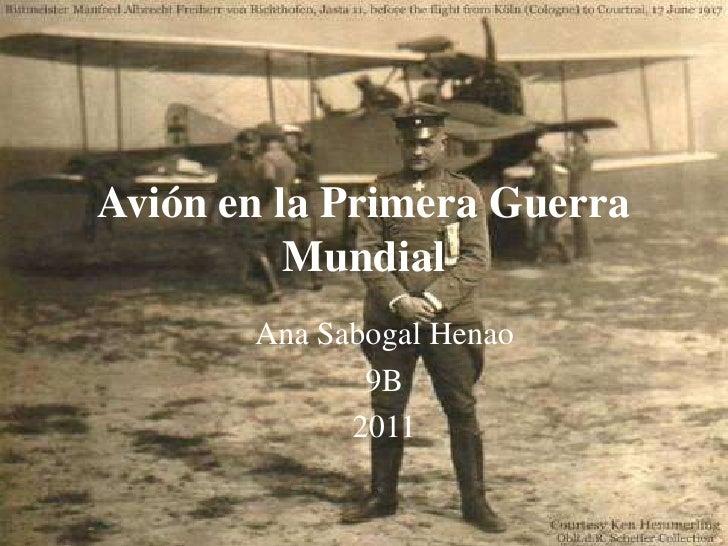 Avión en la Primera Guerra          Mundial       Ana Sabogal Henao              9B             2011