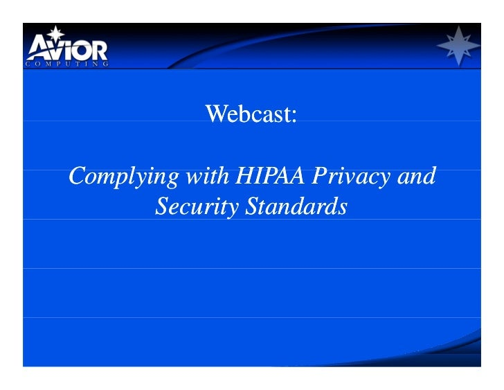 Webcast:  Complying with HIPAA Privacy and C   l i     ith        Pi      d         Security Standards
