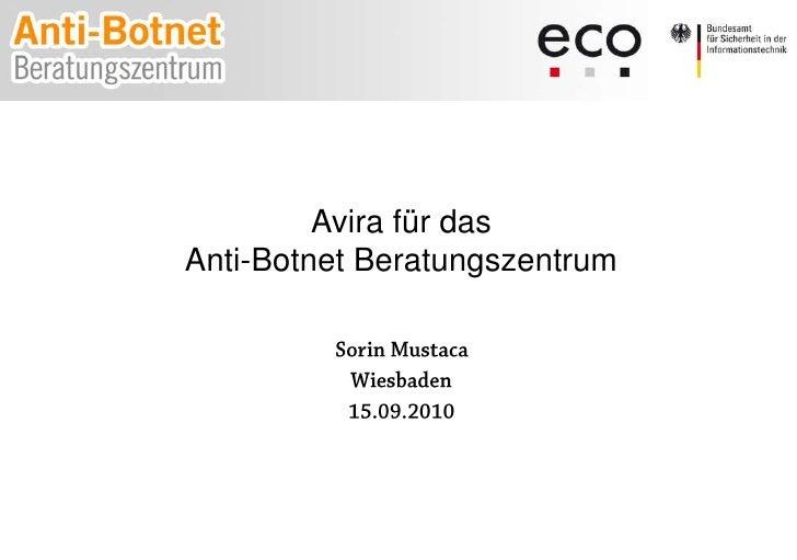 Avira für das<br />Anti-Botnet Beratungszentrum<br />Sorin Mustaca<br />Wiesbaden<br />15.09.2010<br />