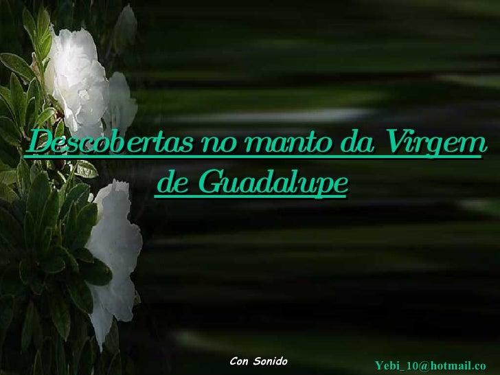 Descobertas no manto da Virgem de Guadalupe Con Sonido [email_address]