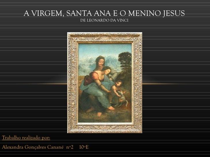 A VIRGEM, SANTA ANA E O MENINO JESUS                                 DE LEONARDO DA VINCITrabalho realizado por:Alexandra ...