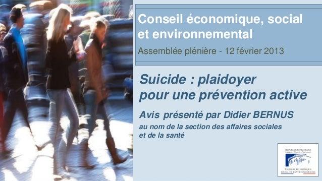 Conseil économique, socialet environnementalAssemblée plénière - 12 février 2013Suicide : plaidoyerpour une prévention act...