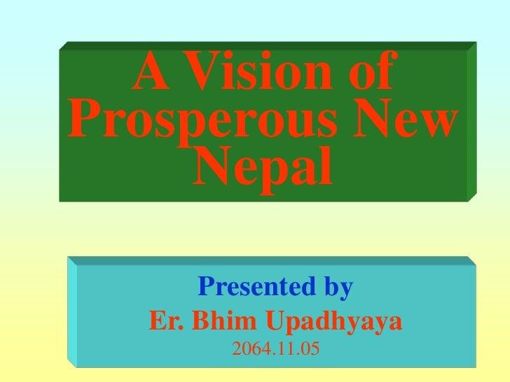 A vision of prosperous new nepal  by bhim upadhyaya 064.11.5
