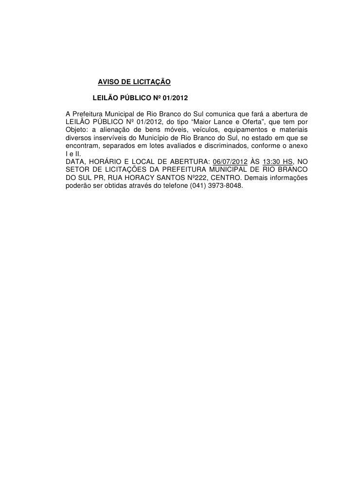 AVISO DE LICITAÇÃO        LEILÃO PÚBLICO Nº 01/2012A Prefeitura Municipal de Rio Branco do Sul comunica que fará a abertur...
