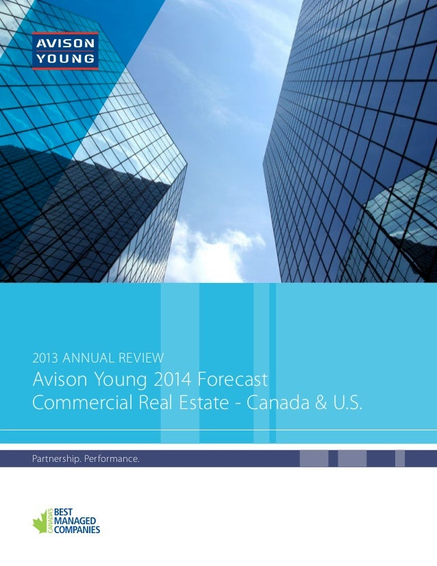 2013 Annual Review  Avison Young 2014 Forecast Commercial Real Estate - Canada & U.S. Partnership. Performance.