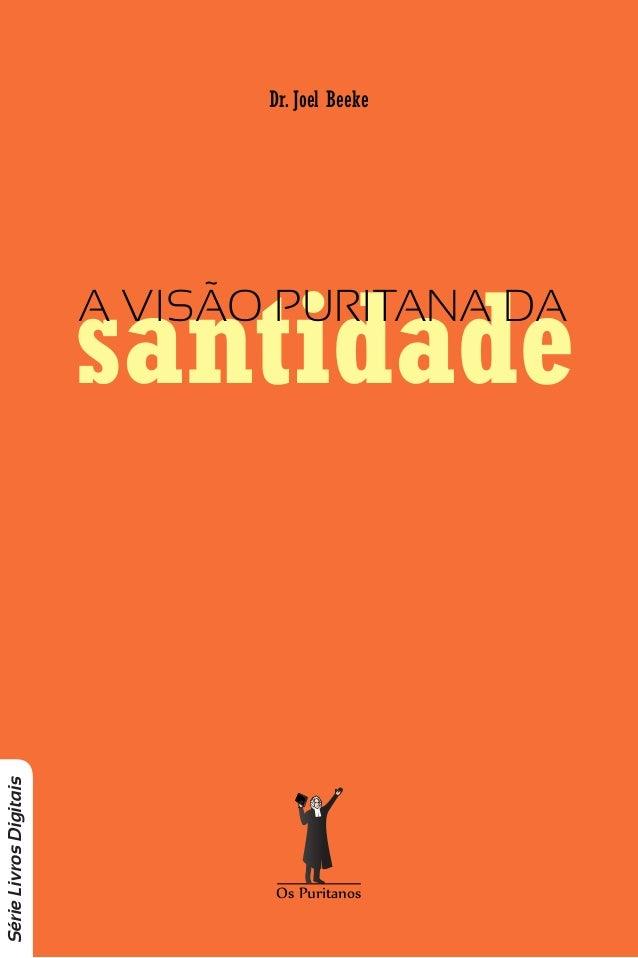 Dr. Joel BeekeOsuritanos Série Livros Digitais santidadeA VISÃO PURITANA DA