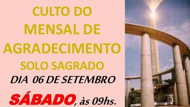 CULTO DO MENSAL DE AGRADECIMENTO SOLO SAGRADO DIA 06DESETEMBRO SÁBADO,às09hs.