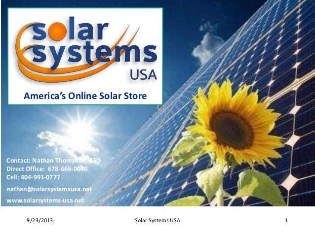 America's Online Solar Store  Contact: Nathan Thompson, CEO Direct Office: 678-666-0040 Cell: 404-991-0777 nathan@solarsys...