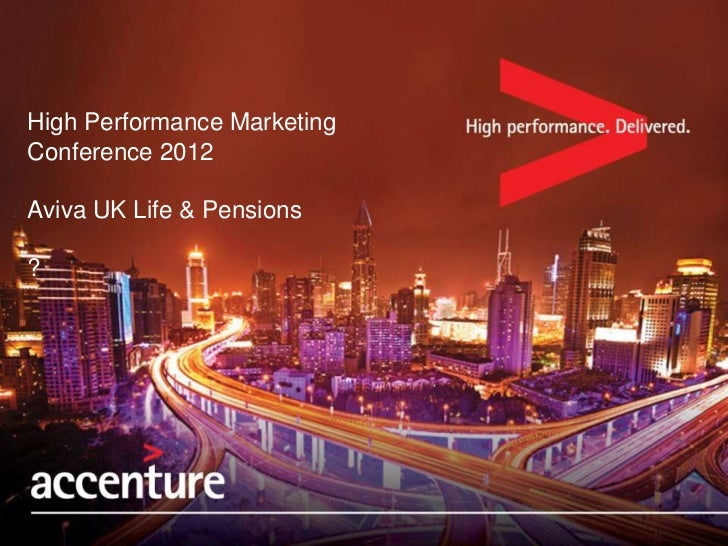 High Performance MarketingConference 2012Aviva UK Life & Pensions?    Copyright © 2010 Accenture All Rights Reserved. Acce...