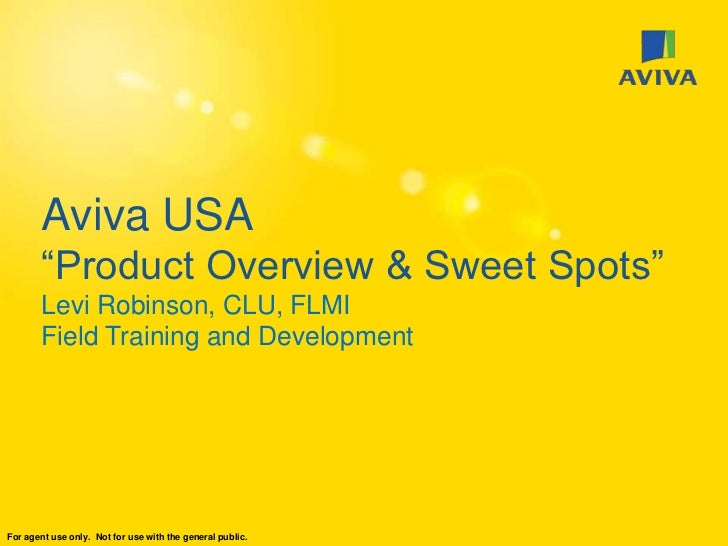 "Aviva USA       ""Product Overview & Sweet Spots""       Levi Robinson, CLU, FLMI       Field Training and DevelopmentFor ag..."
