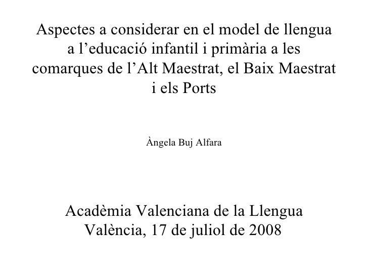 Aspectes a considerar en el model de llengua a l'educació infantil i primària a les comarques de l'Alt Maestrat, el Baix M...