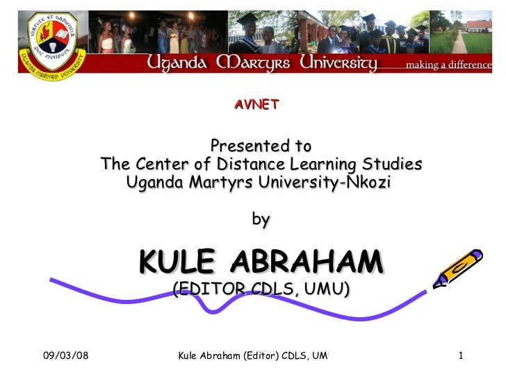 Presented to The Center of Distance Learning Studies Uganda Martyrs University-Nkozi  by KULE ABRAHAM (EDITOR CDLS, UMU) A...