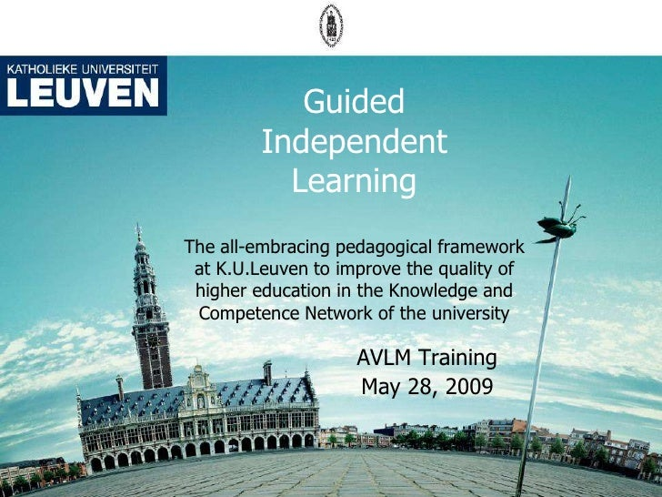 Guided          Independent            Learning The all-embracing pedagogical framework  at K.U.Leuven to improve the qual...