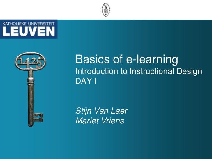 Basics of e-learningIntroduction to Instructional DesignDAY IStijn Van LaerMariet Vriens