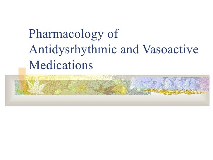Pharmacology of Antidysrhythmic and Vasoactive Medications