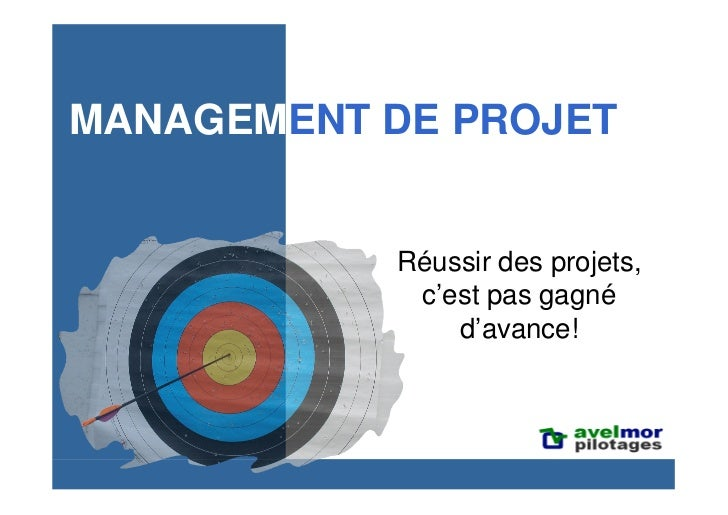 MANAGEMENT DE PROJET              Réussir des projets,             c'est pas gagné                d'avance!