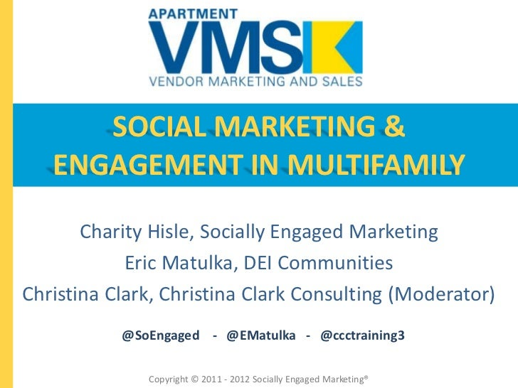 SOCIAL MARKETING &   ENGAGEMENT IN MULTIFAMILY       Charity Hisle, Socially Engaged Marketing            Eric Matulka, DE...
