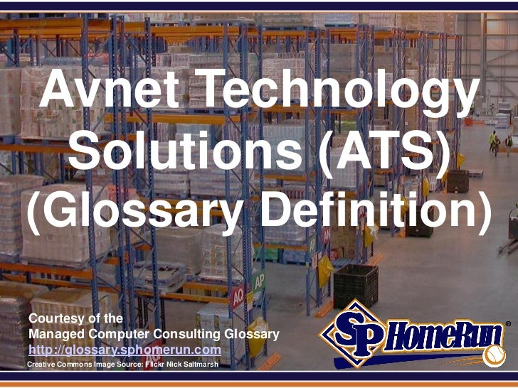 SPHomeRun.com     Avnet Technology      Solutions (ATS) (Glossary Definition)  Courtesy of the  Managed Computer Consultin...
